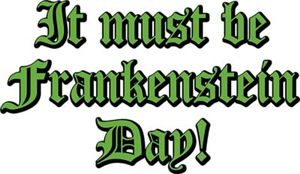 It Must Be Frankenstein Day