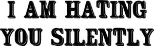 I Am Hating You Silently