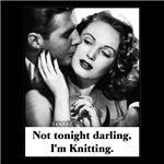 Not Tonight I'm Knitting