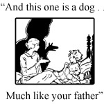 Your father is a real dog...