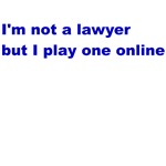 I'm not a lawyer but I play one online