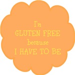 Have to be, gluten free