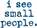 i see small people