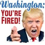 Washington You're Fired!