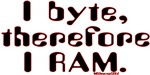 I byte, therefore I RAM.
