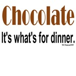Chocolate. It's what's for dinner.