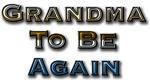 Grandma To Be Again