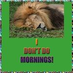 Sleepy Lion: I Don't Do Mornings Clothing