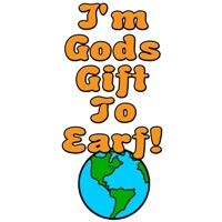 I'm Gods Gift To Earf