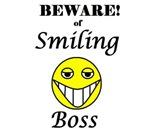 BEWARE OF SMILING BOSS