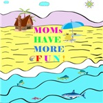 MOMS HAVE MORE FUN - BEACH