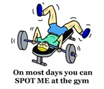 SPOT ME AT THE GYM