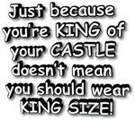 KING OF CASTLE SHOULDN'T WEAR KING SIZE