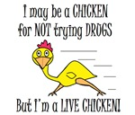 LIVE CHICKENS DON'T TRY DRUGS