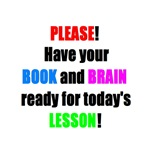 Have your BOOK and BRAIN ready for LESSON