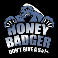 Honey Badger Don't Give A S#!+
