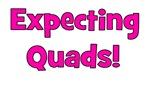 Expecting Quads!