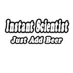 Instant Scientist...Just Add Beer