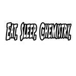Eat. Sleep. Chemistry.