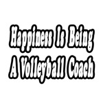 Happiness Is Being A Volleyball Coach