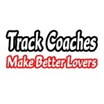 Track Coaches Make Better Lovers
