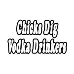 Chicks Dig Vodka Drinkers