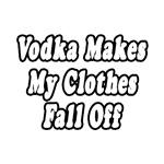 Vodka Makes My Clothes Fall Off