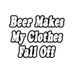 Beer Makes My Clothes Fall Off