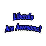 Liberals are awesome!
