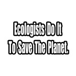 Ecologists...Save The Planet