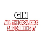Gin, All the Cool Kids...