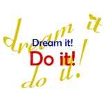Dream It, Do it!