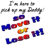 I'm here to pick up daddy so Move it or Lose it