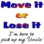 Move it or Lose it I'm here to pick up my Uncle