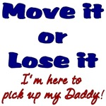 Move it or Lose it I'm here to pick up my Daddy