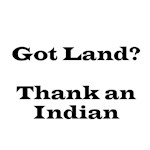 Got Land?  Thank an Indian