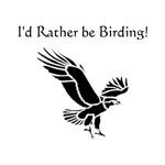 I'd Rather be Birding