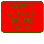 For the Kids: Stupid Hats