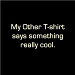 My other T-shirt says something cool