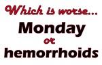 Monday or Hemorrhoids?