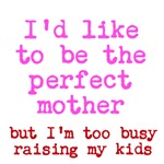 I'd like to be the perfect mother but I'm too busy