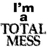 I'M A TOTAL MESS