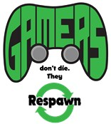 Gamers Don't Die.