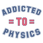 Addicted to Physics