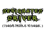 Designated Driver. I Drive People To Drink
