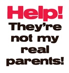 Help! They're not my real parents!