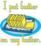 I Put Butter on My Butter
