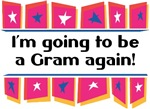 I'm Going to be a Gram again!