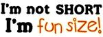 I'm Not Short, I'm Fun-Sized!