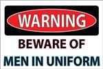 Warning, Beware of Men in Uniform